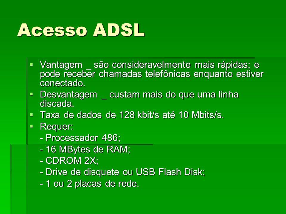 Acesso ADSL Vantagem _ são consideravelmente mais rápidas; e pode receber chamadas telefônicas enquanto estiver conectado. Vantagem _ são consideravel