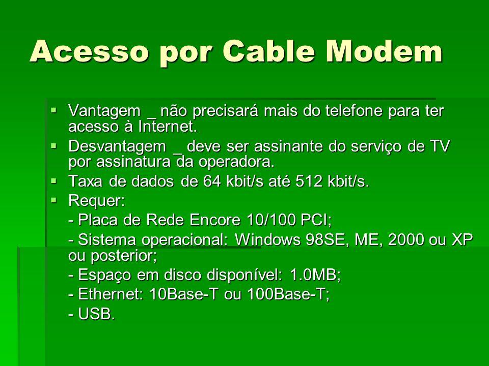 Acesso por Cable Modem Vantagem _ não precisará mais do telefone para ter acesso à Internet. Vantagem _ não precisará mais do telefone para ter acesso
