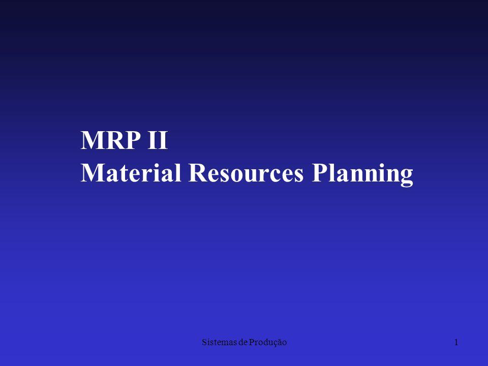Sistemas de Produção1 MRP II Material Resources Planning
