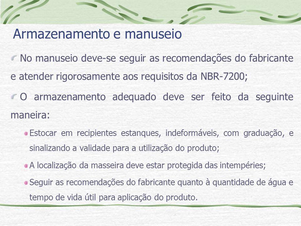 Armazenamento e manuseio No manuseio deve-se seguir as recomendações do fabricante e atender rigorosamente aos requisitos da NBR-7200; O armazenamento