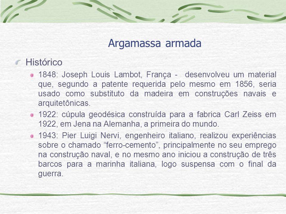 Argamassa armada Histórico 1848: Joseph Louis Lambot, França - desenvolveu um material que, segundo a patente requerida pelo mesmo em 1856, seria usad