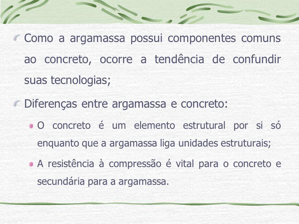 Como a argamassa possui componentes comuns ao concreto, ocorre a tendência de confundir suas tecnologias; Diferenças entre argamassa e concreto: O con