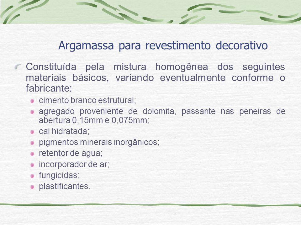 Argamassa para revestimento decorativo Constituída pela mistura homogênea dos seguintes materiais básicos, variando eventualmente conforme o fabricant