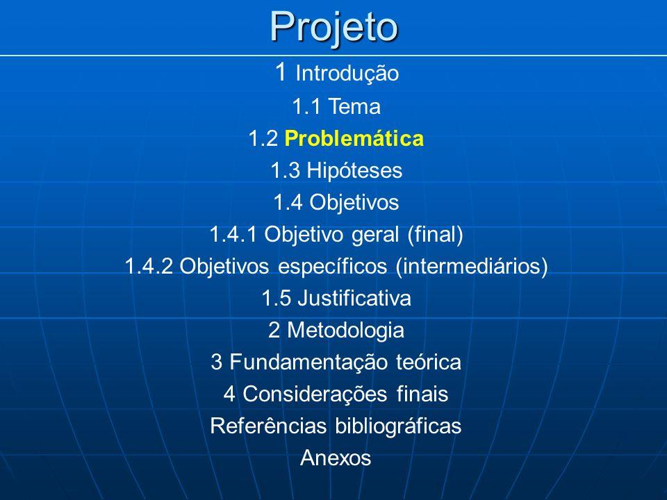 Projeto 1 Introdução 1.1 Tema 1.2 Problemática 1.3 Hipóteses 1.4 Objetivos 1.4.1 Objetivo geral (final) 1.4.2 Objetivos específicos (intermediários) 1