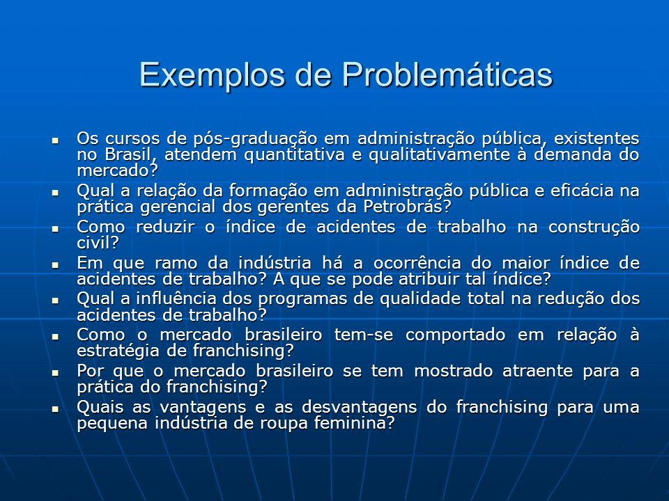 Exemplos de Problemáticas Os cursos de pós-graduação em administração pública, existentes no Brasil, atendem quantitativa e qualitativamente à demanda