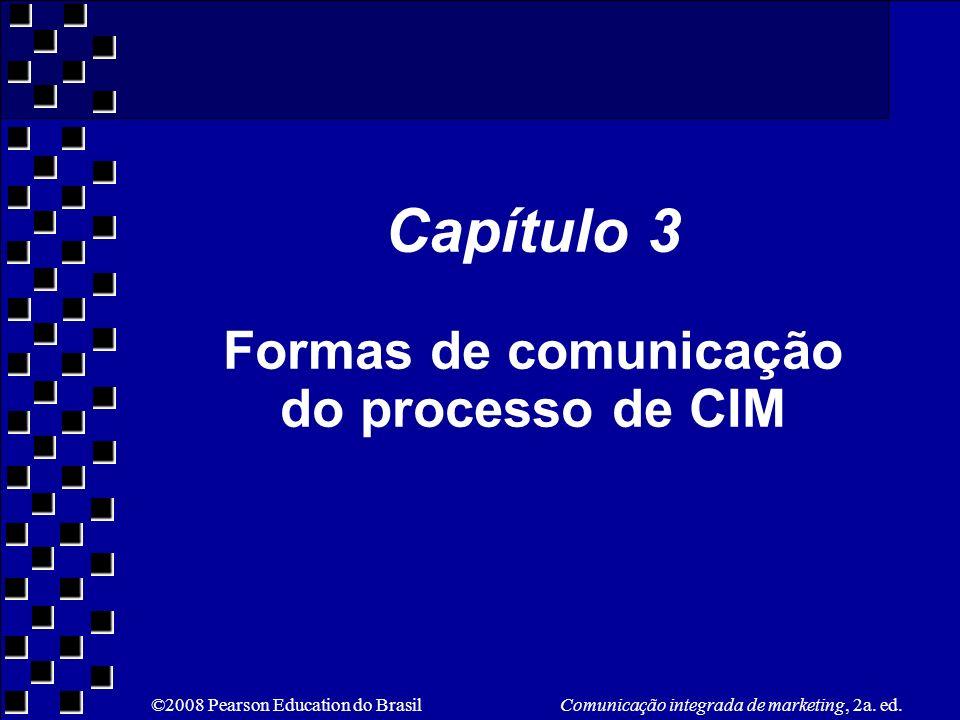 ©2008 Pearson Education do Brasil Comunicação integrada de marketing, 2a. ed. Capítulo 3 Formas de comunicação do processo de CIM