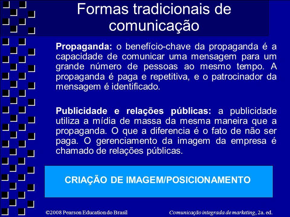 ©2008 Pearson Education do Brasil Comunicação integrada de marketing, 2a. ed. Propaganda: o benefício-chave da propaganda é a capacidade de comunicar