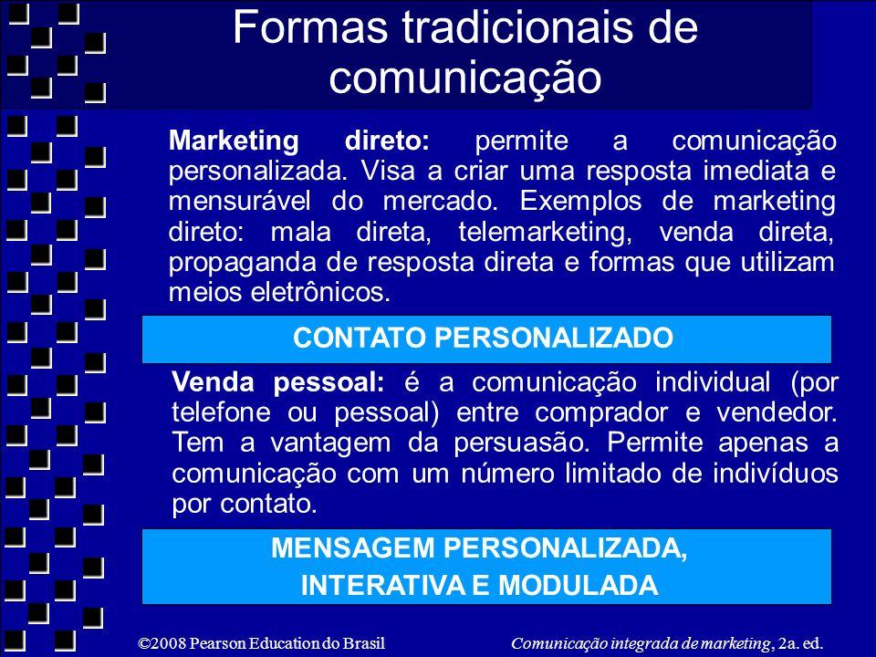 ©2008 Pearson Education do Brasil Comunicação integrada de marketing, 2a. ed. Marketing direto: permite a comunicação personalizada. Visa a criar uma