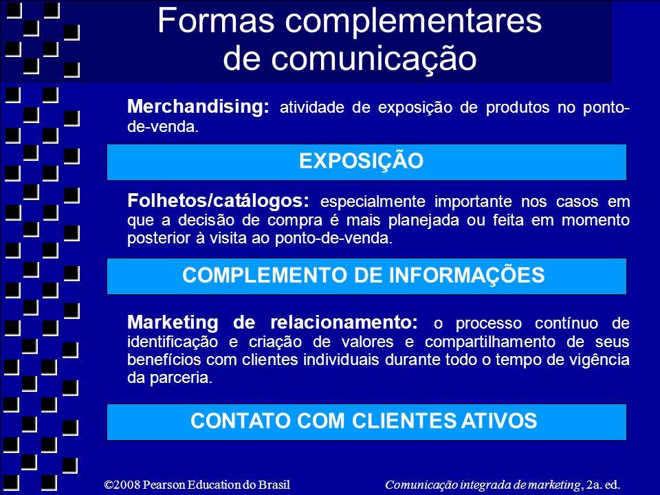 ©2008 Pearson Education do Brasil Comunicação integrada de marketing, 2a. ed. Formas complementares de comunicação Merchandising: atividade de exposiç