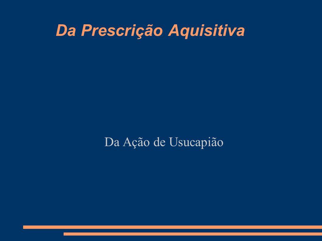 Da Prescrição Aquisitiva Da Ação de Usucapião