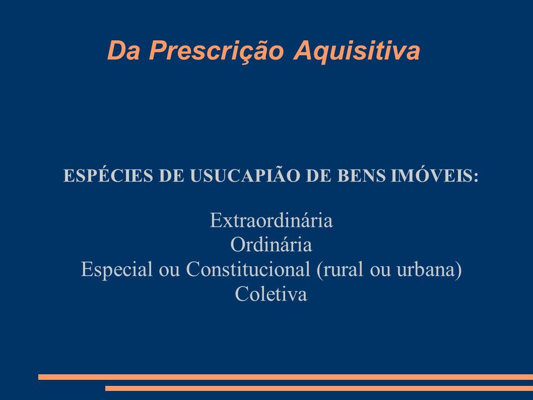 Da Prescrição Aquisitiva Usucapião Extraordinária (previsão art.