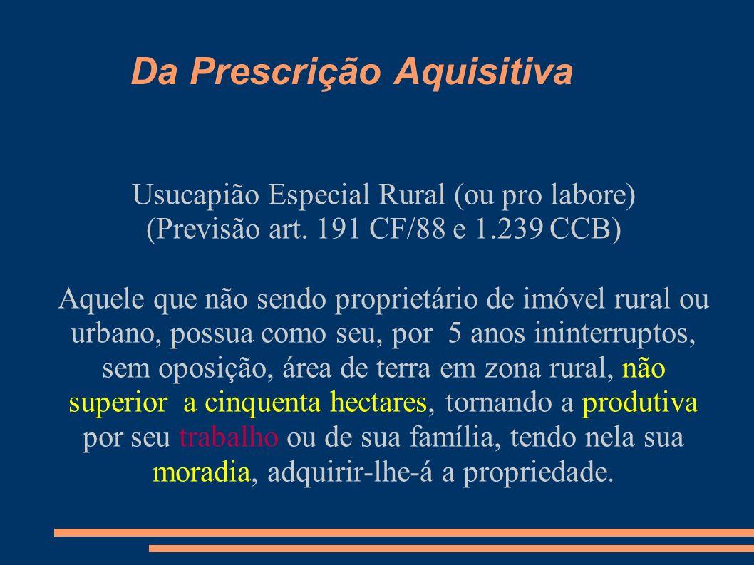 Da Prescrição Aquisitiva Usucapião Especial Rural (ou pro labore) (Previsão art. 191 CF/88 e 1.239 CCB) Aquele que não sendo proprietário de imóvel ru