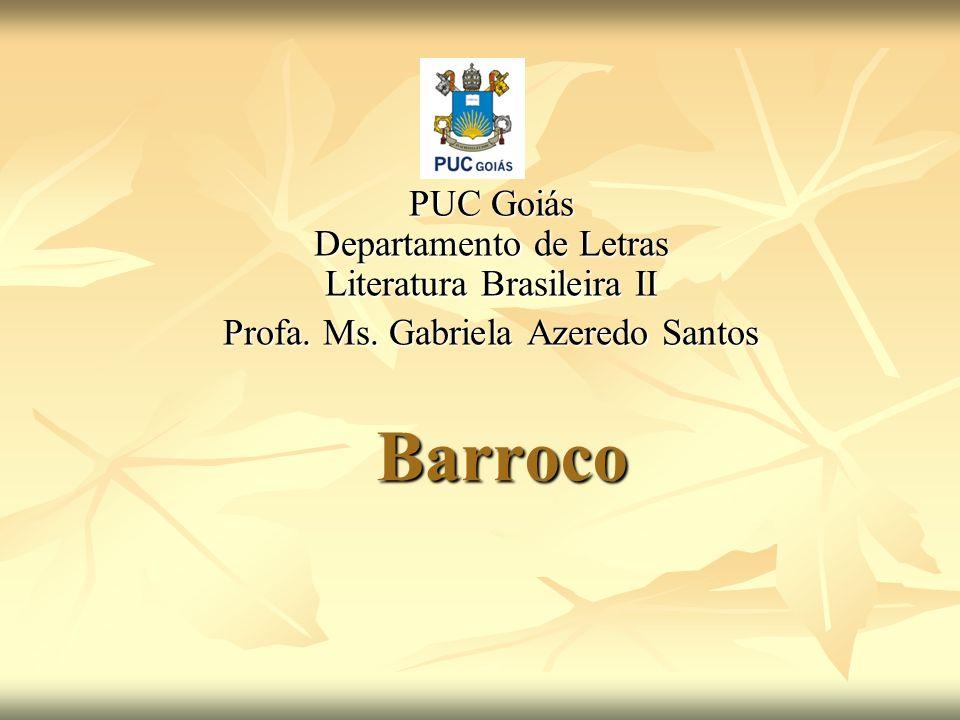 Barroco PUC Goiás Departamento de Letras Literatura Brasileira II Profa. Ms. Gabriela Azeredo Santos