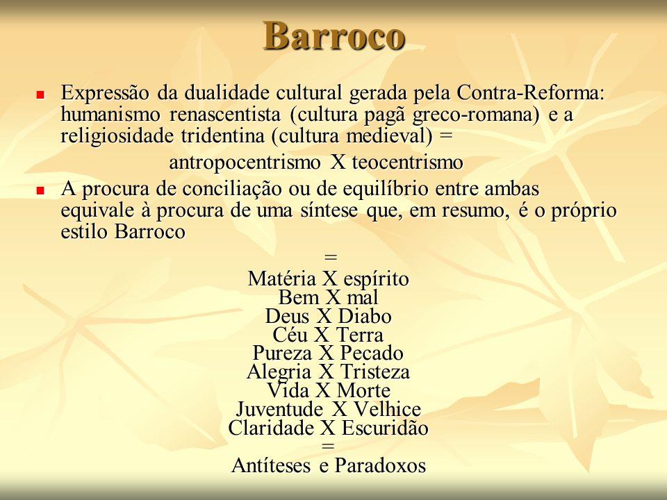 Barroco Expressão da dualidade cultural gerada pela Contra-Reforma: humanismo renascentista (cultura pagã greco-romana) e a religiosidade tridentina (