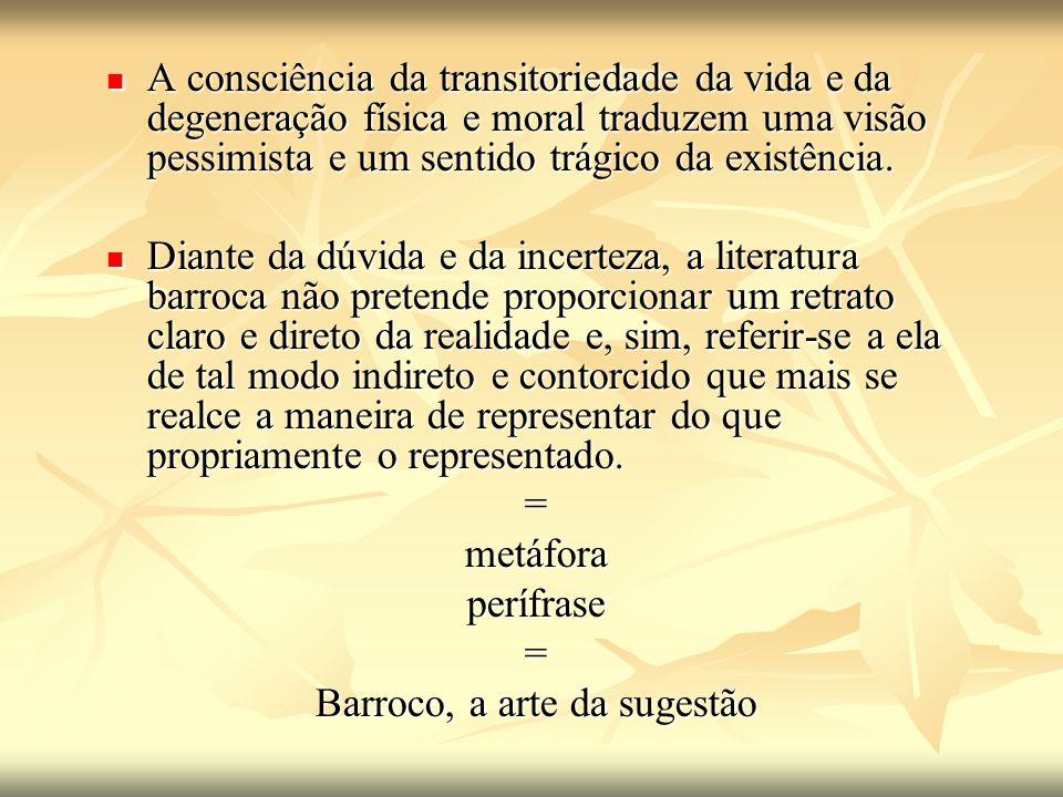 A consciência da transitoriedade da vida e da degeneração física e moral traduzem uma visão pessimista e um sentido trágico da existência. A consciênc