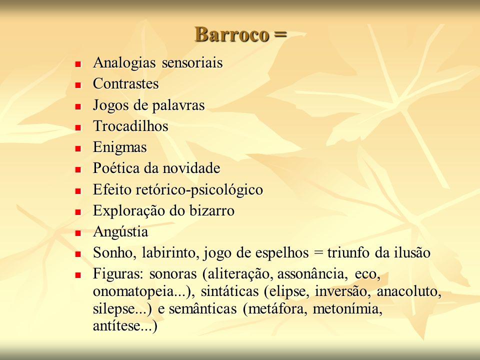 Barroco = Analogias sensoriais Analogias sensoriais Contrastes Contrastes Jogos de palavras Jogos de palavras Trocadilhos Trocadilhos Enigmas Enigmas
