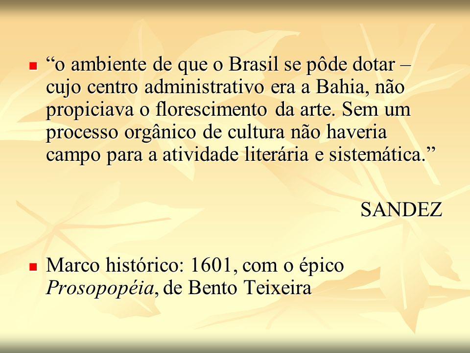 o ambiente de que o Brasil se pôde dotar – cujo centro administrativo era a Bahia, não propiciava o florescimento da arte. Sem um processo orgânico de