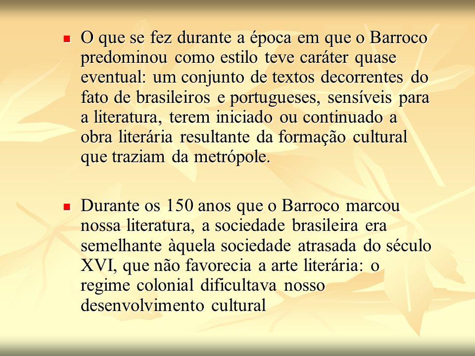 O que se fez durante a época em que o Barroco predominou como estilo teve caráter quase eventual: um conjunto de textos decorrentes do fato de brasile