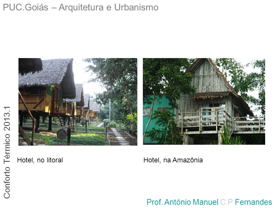 PUC.Goiás – Arquitetura e Urbanismo Prof. António Manuel C P Fernandes Hotel, no litoralHotel, na Amazônia Conforto Térmico 2013.1