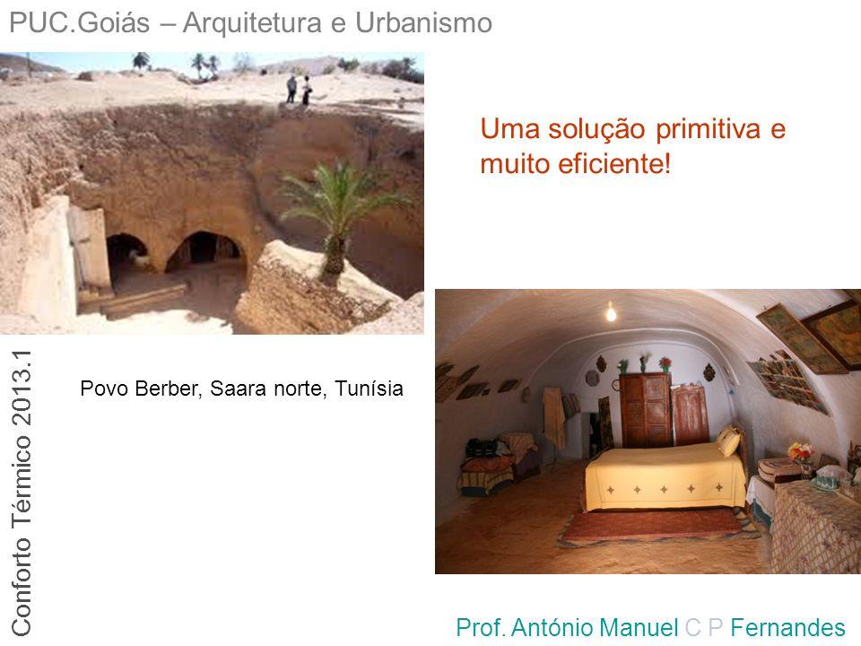 PUC.Goiás – Arquitetura e Urbanismo Prof. António Manuel C P Fernandes Povo Berber, Saara norte, Tunísia Uma solução primitiva e muito eficiente! Conf