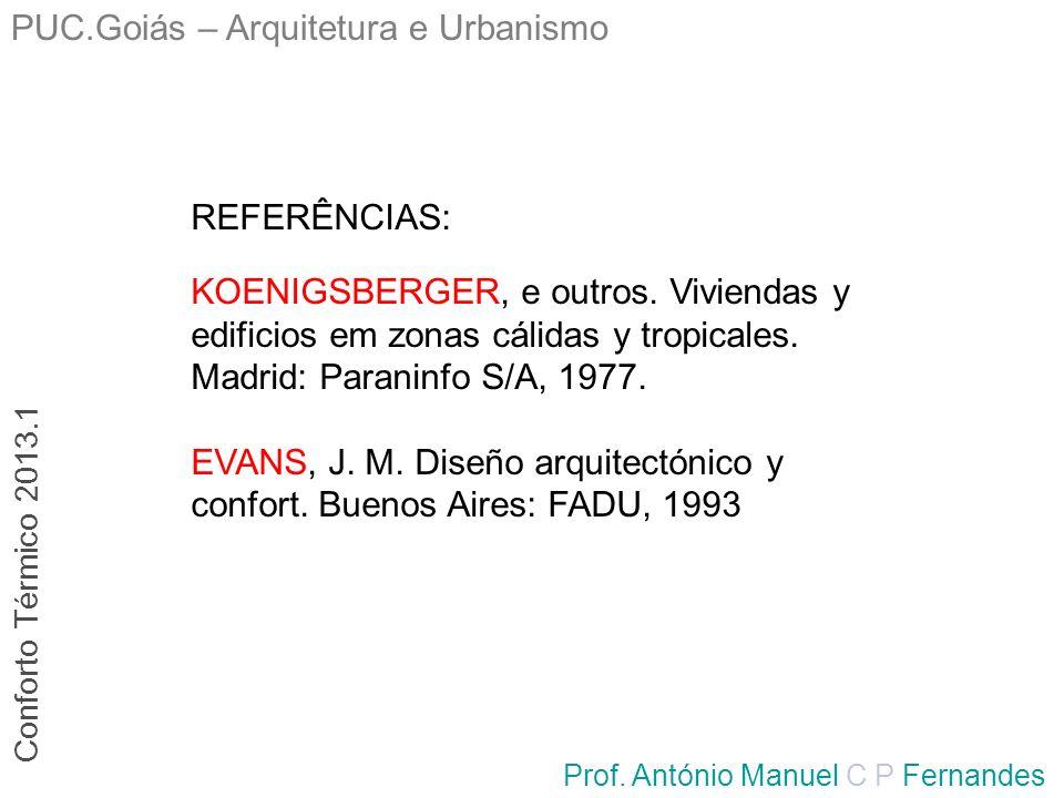 PUC.Goiás – Arquitetura e Urbanismo Prof. António Manuel C P Fernandes Conforto Térmico 2013.1 REFERÊNCIAS: KOENIGSBERGER, e outros. Viviendas y edifi