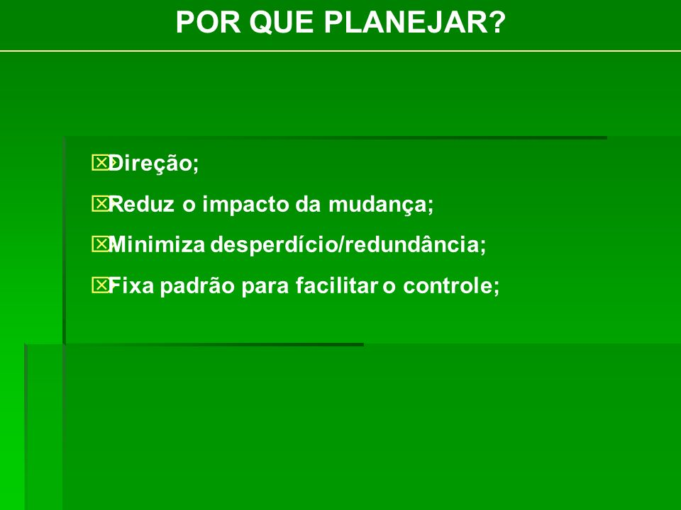 PLANO É o produto resultante do processo de planejamento.