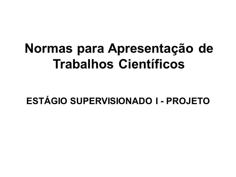 Normas para Apresentação de Trabalhos Científicos ESTÁGIO SUPERVISIONADO I - PROJETO