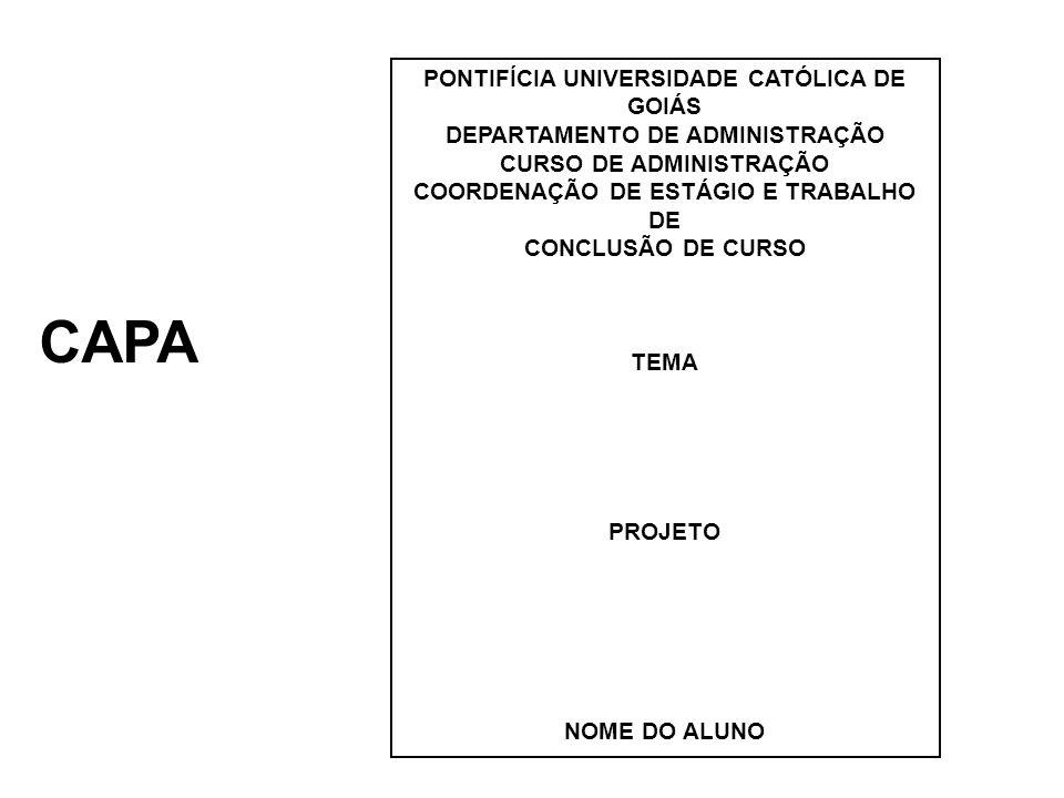 PONTIFÍCIA UNIVERSIDADE CATÓLICA DE GOIÁS DEPARTAMENTO DE ADMINISTRAÇÃO CURSO DE ADMINISTRAÇÃO COORDENAÇÃO DE ESTÁGIO E TRABALHO DE CONCLUSÃO DE CURSO NOME DO ALUNO TÍTULO GOIÂNIA, GO 2010/2 Projeto sob responsabilidade Acadêmica do Prof.