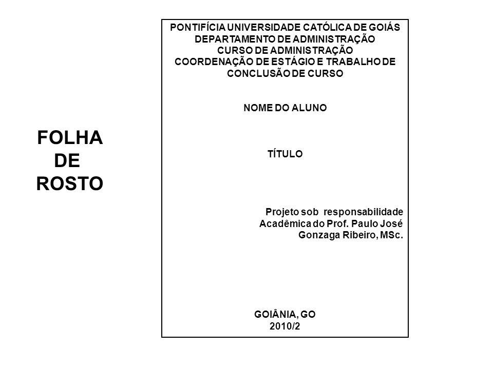 PONTIFÍCIA UNIVERSIDADE CATÓLICA DE GOIÁS DEPARTAMENTO DE ADMINISTRAÇÃO CURSO DE ADMINISTRAÇÃO COORDENAÇÃO DE ESTÁGIO E TRABALHO DE CONCLUSÃO DE CURSO
