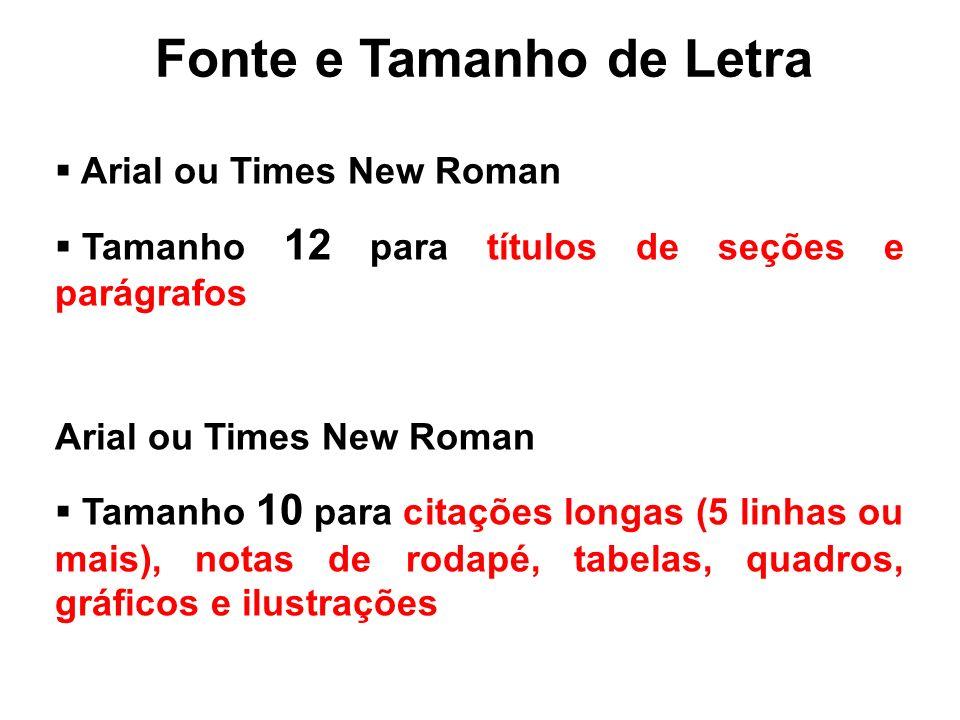 Fonte e Tamanho de Letra Arial ou Times New Roman Tamanho 12 para títulos de seções e parágrafos Arial ou Times New Roman Tamanho 10 para citações lon