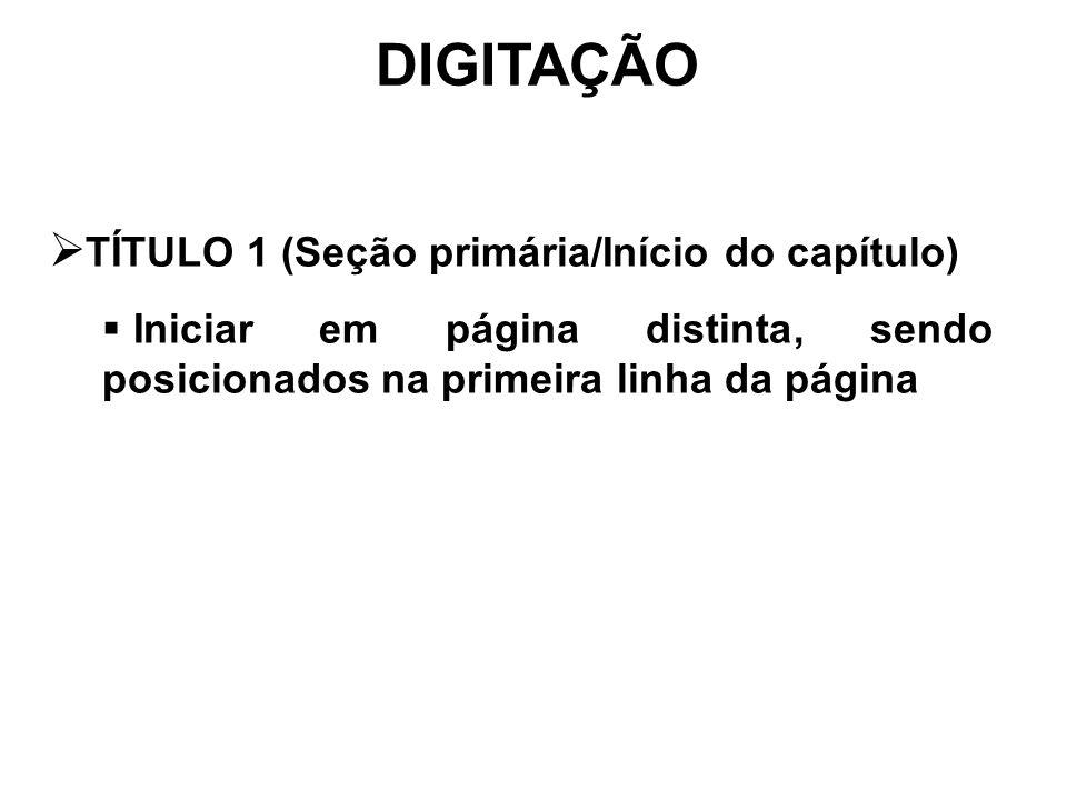 DIGITAÇÃO TÍTULO 1 (Seção primária/Início do capítulo) Iniciar em página distinta, sendo posicionados na primeira linha da página