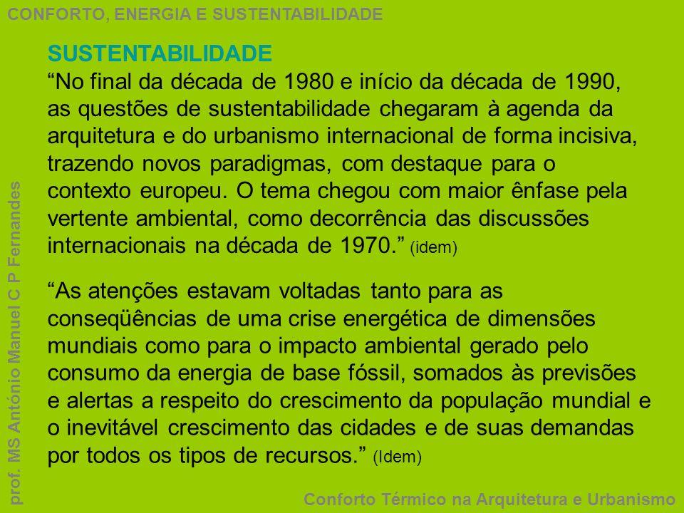 CONFORTO, ENERGIA E SUSTENTABILIDADE Conforto Térmico na Arquitetura e Urbanismo prof. MS António Manuel C P Fernandes SUSTENTABILIDADE No final da dé