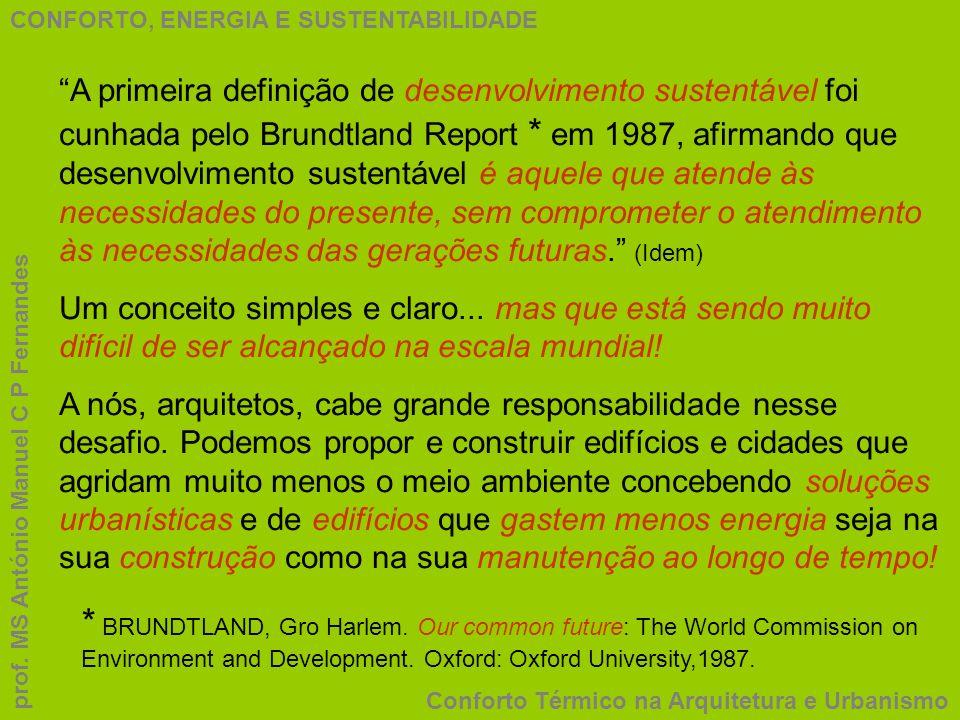 CONFORTO, ENERGIA E SUSTENTABILIDADE Conforto Térmico na Arquitetura e Urbanismo prof. MS António Manuel C P Fernandes A primeira definição de desenvo