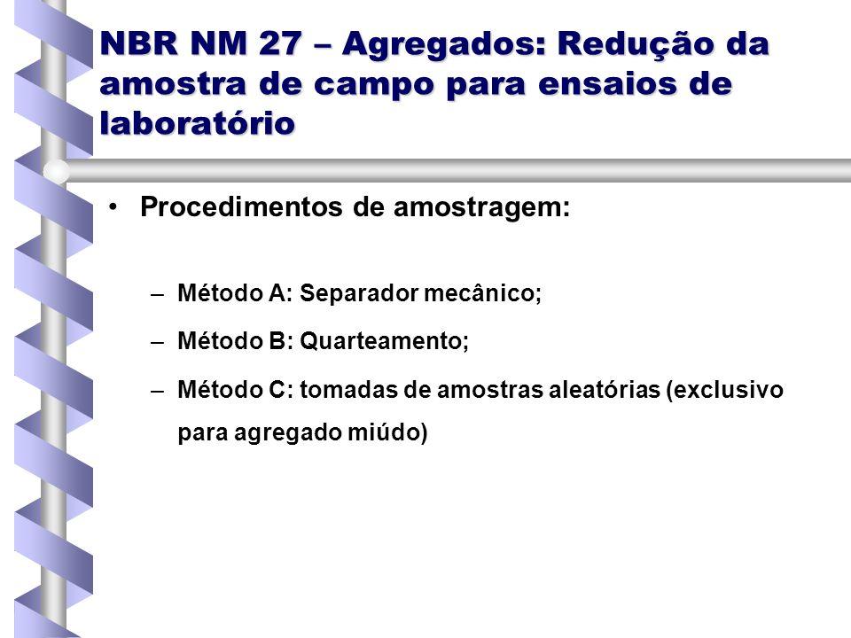 NBR NM 27 – Agregados: Redução da amostra de campo para ensaios de laboratório Procedimentos de amostragem: – –Método A: Separador mecânico; – –Método