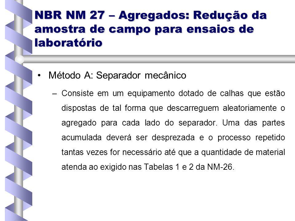 NBR NM 27 – Agregados: Redução da amostra de campo para ensaios de laboratório Método A: Separador mecânico – –Consiste em um equipamento dotado de ca
