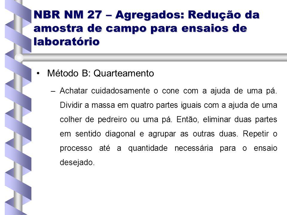 NBR NM 27 – Agregados: Redução da amostra de campo para ensaios de laboratório Método B: Quarteamento – –Achatar cuidadosamente o cone com a ajuda de