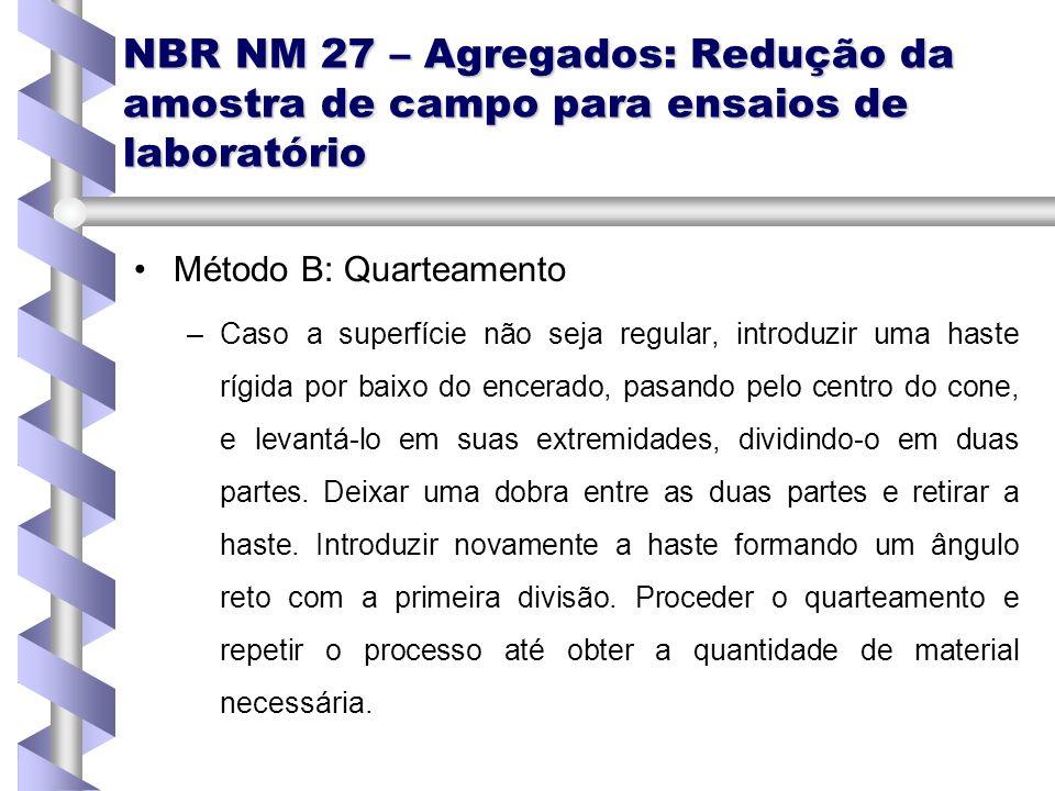 NBR NM 27 – Agregados: Redução da amostra de campo para ensaios de laboratório Método B: Quarteamento – –Caso a superfície não seja regular, introduzi