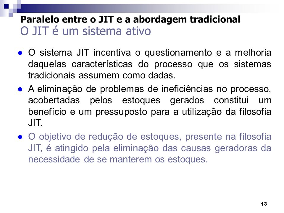 13 Paralelo entre o JIT e a abordagem tradicional O JIT é um sistema ativo l O sistema JIT incentiva o questionamento e a melhoria daquelas caracterís