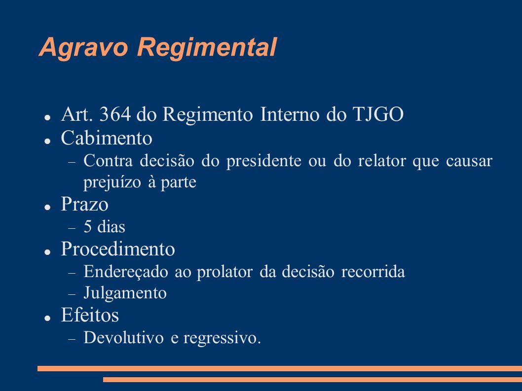 Agravo Regimental Art. 364 do Regimento Interno do TJGO Cabimento Contra decisão do presidente ou do relator que causar prejuízo à parte Prazo 5 dias
