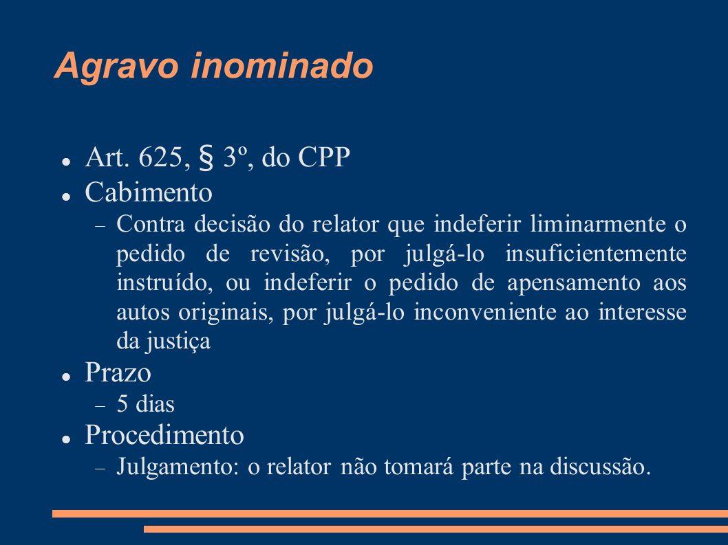 Agravo inominado Art. 625, § 3º, do CPP Cabimento Contra decisão do relator que indeferir liminarmente o pedido de revisão, por julgá-lo insuficientem