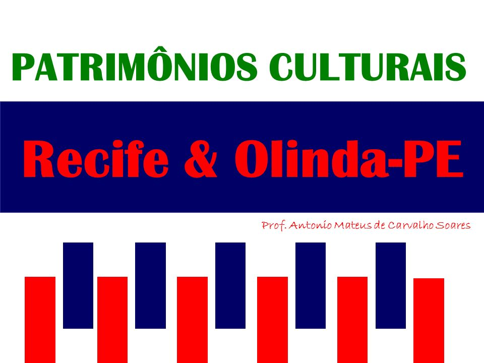 Recife & Olinda-PE PATRIMÔNIOS CULTURAIS Prof. Antonio Mateus de Carvalho Soares