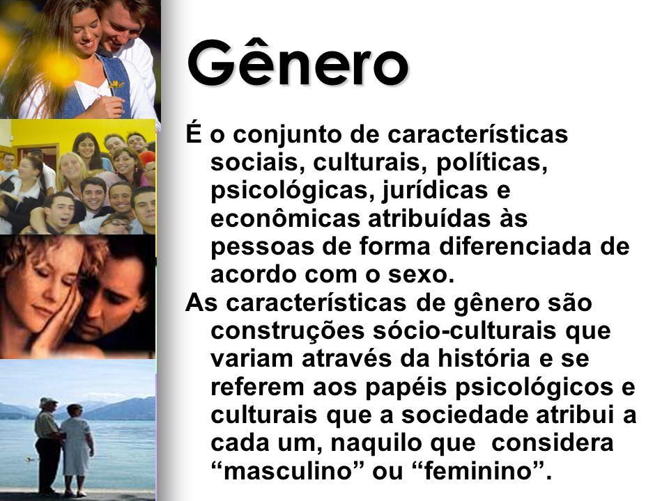 Gênero É o conjunto de características sociais, culturais, políticas, psicológicas, jurídicas e econômicas atribuídas às pessoas de forma diferenciada