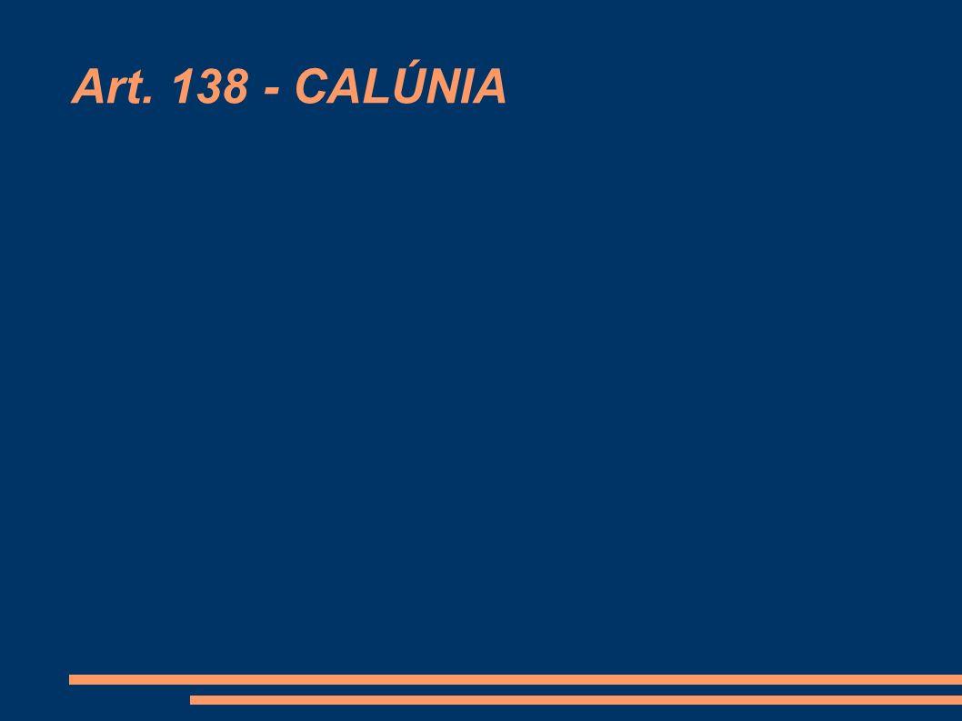 1.Dispositivo Legal Calúnia Art. 138.