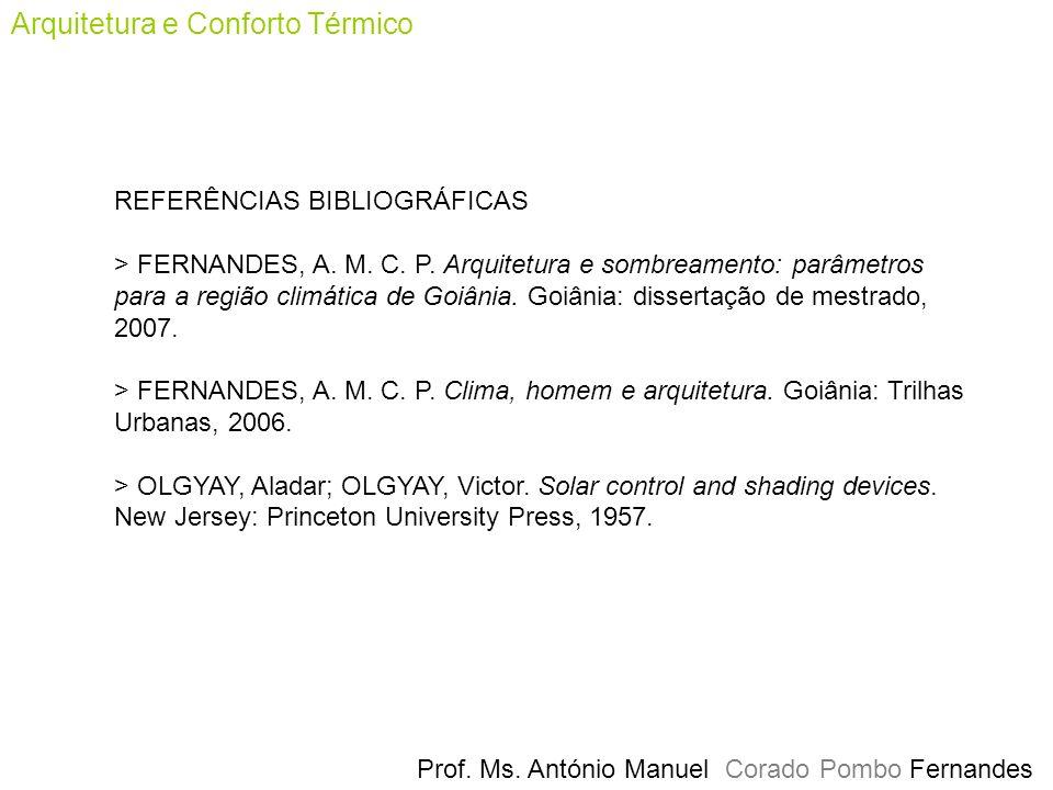 Prof. Ms. António Manuel Corado Pombo Fernandes Arquitetura e Conforto Térmico REFERÊNCIAS BIBLIOGRÁFICAS > FERNANDES, A. M. C. P. Arquitetura e sombr