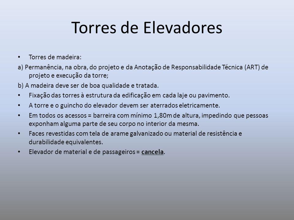 Torres de Elevadores Torres de madeira: a) Permanência, na obra, do projeto e da Anotação de Responsabilidade Técnica (ART) de projeto e execução da t