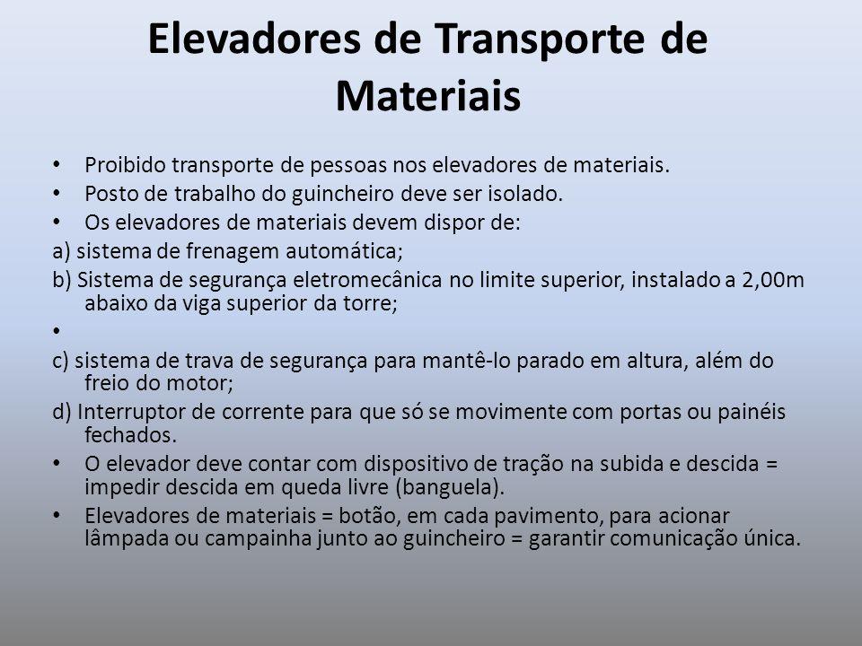 Elevadores de Transporte de Materiais Proibido transporte de pessoas nos elevadores de materiais. Posto de trabalho do guincheiro deve ser isolado. Os