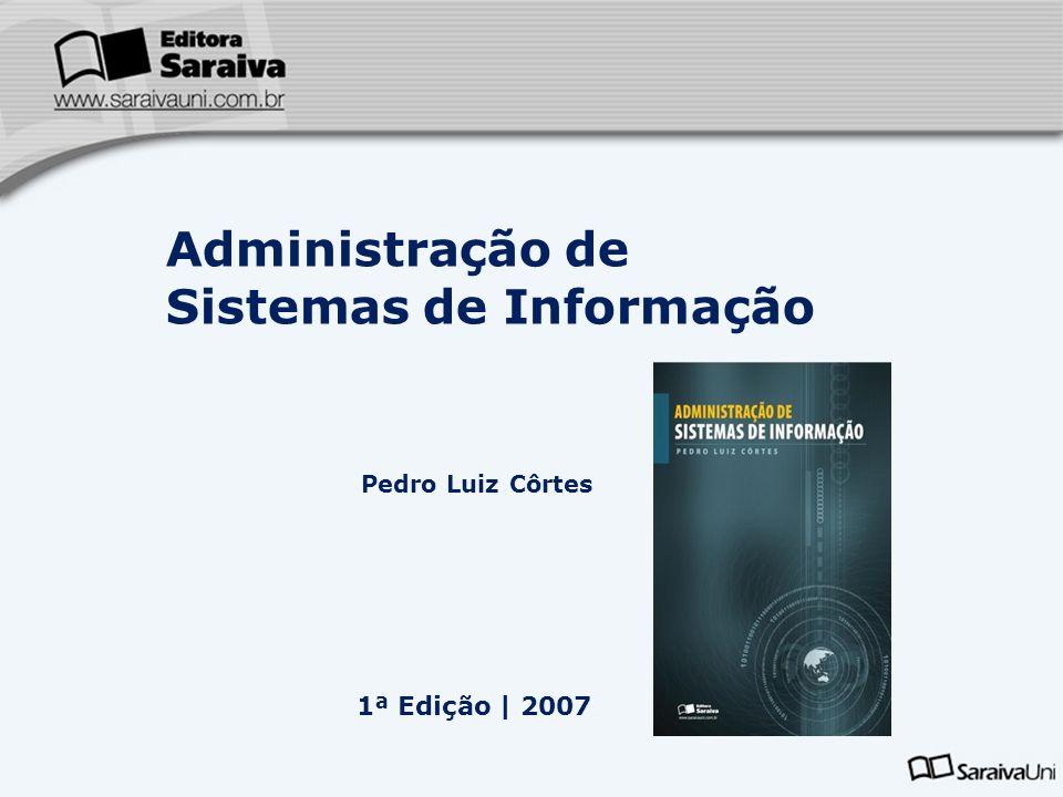 Pedro Luiz Côrtes Administração de Sistemas de Informação 1ª Edição | 2007