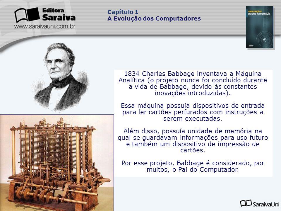 1834 Charles Babbage inventava a Máquina Analítica (o projeto nunca foi concluído durante a vida de Babbage, devido às constantes inovações introduzidas).