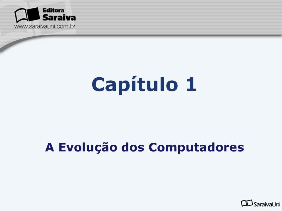 Capítulo 1 A Evolução dos Computadores