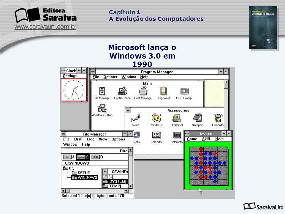 Microsoft lança o Windows 3.0 em 1990 Capítulo 1 A Evolução dos Computadores